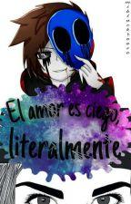 El Amor es ciego, Literalmente|E.J|Book#3| by EmiBlackRouse