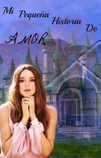 Mi pequeña historia de Amor ♥ [EDITANDO] by D4nn4D142