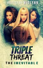TRIPLE THREAT: THE INEVITABLE by Widlynn