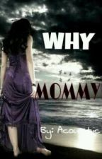 Why Mommy? by acoustic_girl19