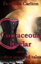 Curvaceous Kevlar and other inspired tales by DemelzaCarlton