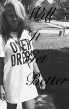 Will It Get better by YungWrites