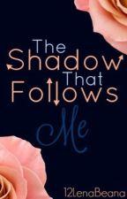 The Shadow that Follows Me by 12LenaBeana