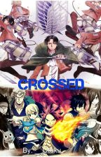 Crossed (A Fairy Tail x Attack On Titan Crossover Fanfiction)  by __Otaku__