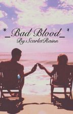 *_Bad Blood_* by ScarletRainn