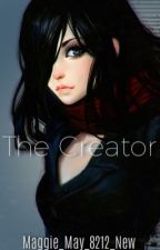 The Creator (CreepyPasta FanFic/ BEN Drowned Romance FanFic)  by Maggie_May_8212_New