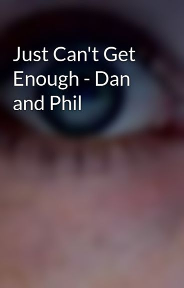 Just Can't Get Enough - Dan and Phil by nuttyniamh123