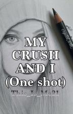 My Crush And I:One Shot (Completed) by This_Is_Me21