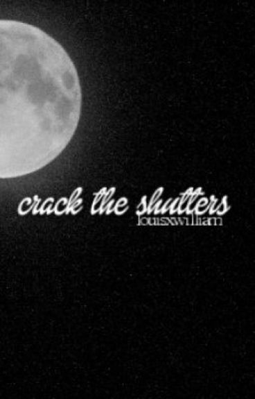crack the shutters. | larry & niam.