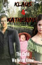 Klaus & Katherine: The Child We Never Knew by FELLOFFthehill