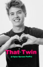 That Twin (A Dylan Sprouse FanFic) by kabrook