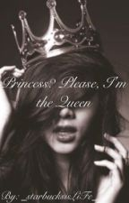 Princess? Please, I'm the Queen by _starbucksisLiFe_
