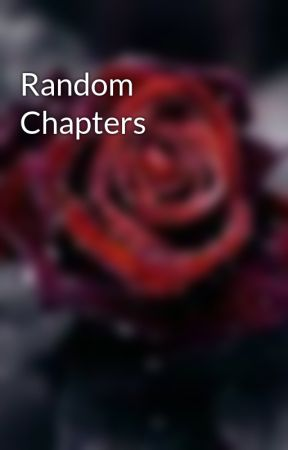 Random Chapters by TravellersHeart