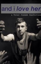 And I Love Her (a Tyler Joseph fanfiction) by curlygirly747