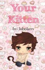 Your Kitten - larry stylinson au by lubrilarry