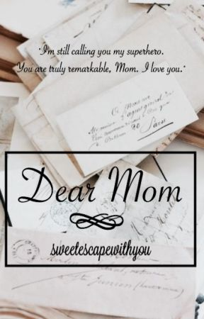Dear Mom by theluckiest_