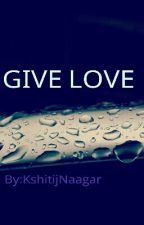 Give love by KshitijNaagar