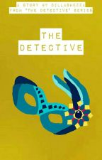 The Detective : The First and The Last by DillaShezza