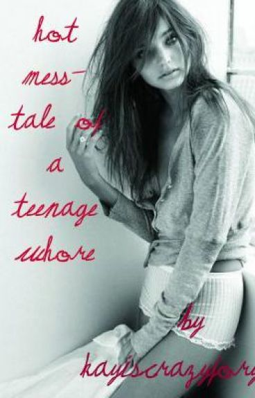 Hot Mess- Tale of a Teenage Whore