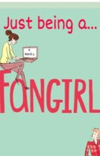 Just Being A Fangirl by 1GirlOnFire1