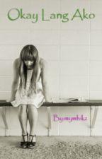 OKAY LANG AKO by MiMo_00