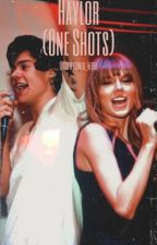 Haylor (one shots) by Swiftioner_4ever