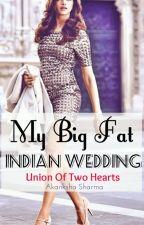 My big fat Indian Wedding (Under Reconstruction) by AkankshaSharma3