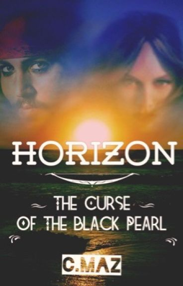 Horizon: The Curse Of The Black Pearl (POTC Fanfiction - Jack Sparrow)