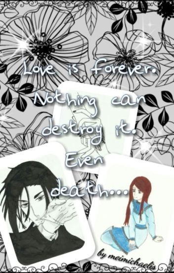 Kuroshitsuji- Love Is Forever. Nothing Can Destroy It. Even Death...
