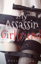 My Assassin Girlfriend [COMPLETED] by maelene_04