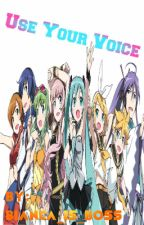 Use Your Voice [A Vocaloid Fanfiction] by Bianca_Is_Boss