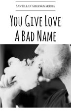 You Give Love A Bad Name by zynxie