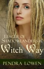 Witch Way (League of Shadowlanders #1) by PendraLowen