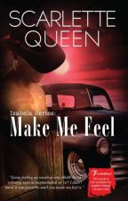 Isabela Series 1: Make Me Feel [Published] by ScarletteQueen