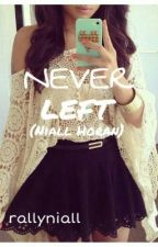 Never Left (Niall Horan FanFiction) by okdaisy