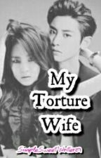 My Torture Wife [On-Going] by SimpleSweetWriter29
