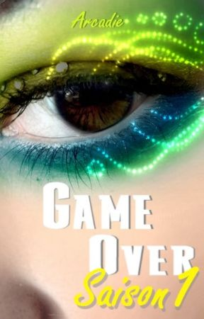 GAME OVER : Saison 1 by ArcadieExi