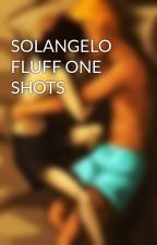 SOLANGELO FLUFF ONE SHOTS by solangelo34