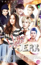 My Hottie Jerk [COMPLETED] by Galaxy_Yehet13