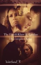 The Untold:Klaus & Caroline (The Vampire Diaries) by unbothered_R