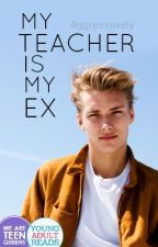 My Teacher is my Ex by Aggressiively