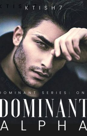 Dominant  Alpha (Dominant Series #1) by ktish7