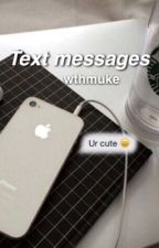 Text Messages; Luke Hemmings AU by wthmuke