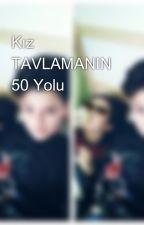 Kız TAVLAMANIN 50 Yolu by Dorukhansntrk