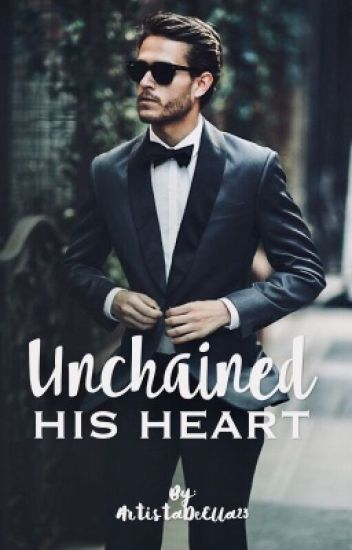 Unchained his heart