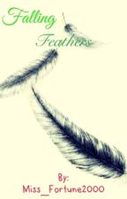 Falling Feathers Book 1 ~ UNEDITED~ by Miss_Fortune2000