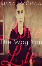 Love the Way You Lie (Jason McCann) by xBeautifulSoul