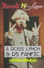 Rock N' Love - Ross Lynch/R5 Fanfic by AltheaXandra