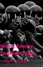 My Worst enemy: the football team by Alysha95