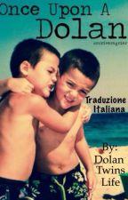 Once Upon a Dolan- traduzione italiana by Dolantwinslife